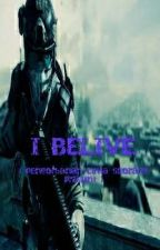 I BELIEVE ( Pengorbanan Cinta Seorang Prajurit ) by BlazingTiger555