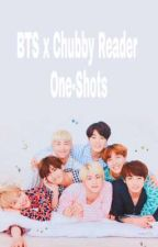 BTS x ChubbyReader One-Shots  by MochiPie97