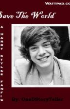 Save The World (A One Direction Fan Fiction) by OneDStoryteller