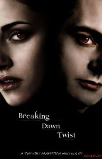 Breaking Dawn Twist [On Hold]