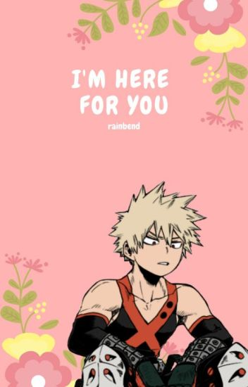 I'm Here For You (Bakugou x Villain!Reader) - Rainbend - Wattpad