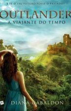 A Viajante do Tempo - 01 - Série Outlander by FMarques1