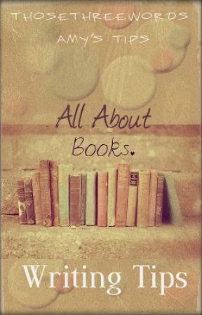 All About Books: Writing Tips by ThoseThreeWords