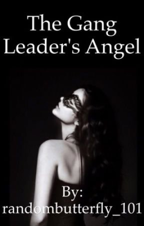 The Gang Leader's Angel by randombutterfly_101