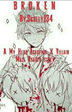 Broken (A My Hero Academia X Villain Male Reader story  by Skully134