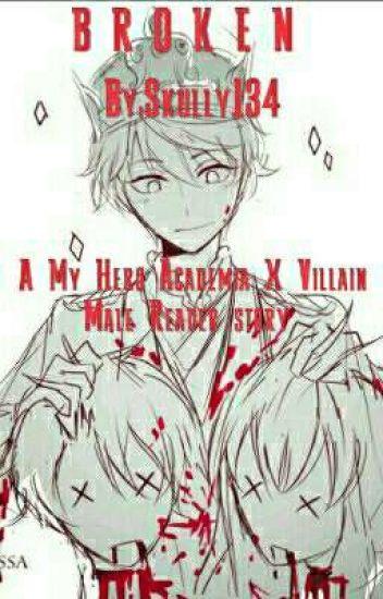 Broken (A My Hero Academia X Villain Male Reader story