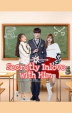 Secretly In Love with Him [Completed] by JiYan_o7