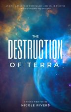 The Destruction of Terra -- Book 1 by AuthorNicoleRivers