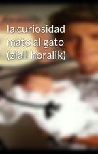 la curiosidad mato al gato (ziall horalik) by sabristiles