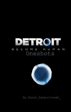 Detroit Become Human oneshots - Connor x Reader (angst) - Wattpad