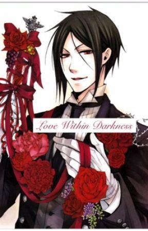 Love Within Darkness Sebastian x reader by xXShirayukiChanXx