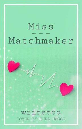 Miss Matchmaker by writetoo