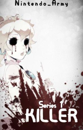 𝐊𝐈𝐋𝐋𝐄𝐑 ↠ 𝙎𝙚𝙧𝙞𝙚𝙨 1 by Nintendo_Army