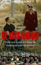 O Ditador(#Wattys2019) by CarolCatalani