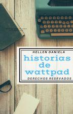 ¡HISTOTIAS DE WATTPAD! by Hellen_Daniela