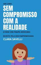 Sem compromisso com a realidade by ClaraSavelli
