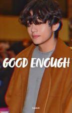 Good Enough | TAE X BTS FF by taekookieoh