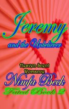 JEREMY & D' Unbeliever (COMPLETED): A Christian Love Story by NimfaBeck