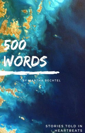 500 Words by MarthaBechtel