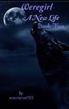 Weregirl: A New Life | Book Two by warriorcat725