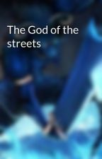 The God of the streets by NatsuDragneel92403