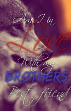 Am I In Love With My Brother's Friend? by Obxbeachbum6