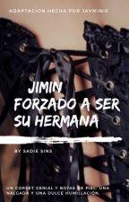 Jimin forzado a ser su hermana || Adaptacion Kookmin & Más || by Javminie