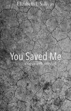 You Saved Me by ElizabethLSullivan