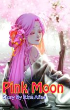 Pink Moon (Rewrite) by RinaAfina