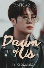 Fanfic #2: Dawn of Us by JhingBautista