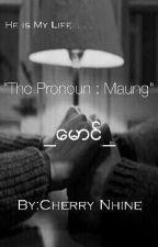 """""""ေမာင္"""" (The Pronoun : Maung) by CherryNhine"""