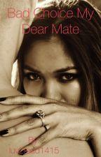 Bad Choice My Dear Mate(Editing) by luv2read1415