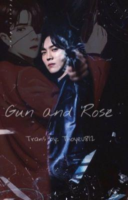 [TRANS/HunHan] Gun and rose phần I + II [Long fic/ Cảnh đốc/Cường- Cường]