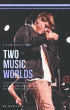 Two Music Worlds [A RUEL FANFIC] by ruelist