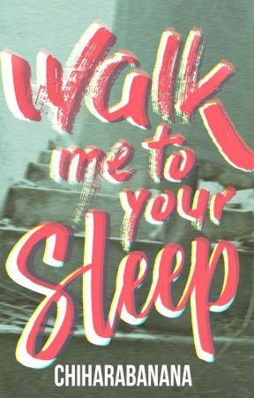 Walk Me To Your Sleep by chiharabanana