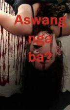 Aswang nga ba? by CBGladys