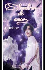 Sombras de Amor ...[Eunhae+18] by izavelita_Eunhae