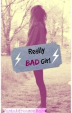 Really Bad Girl by JustaAdreamerMore