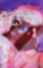 Madness within the Pridelands by LHA  by lovehateadore
