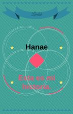 Hanae, esta es mi historia. by Levelskuwu