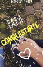 Para Conquistarte 💘🌻 by muggle1429