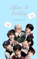 LETTERS TO REALITY ✓ by taehphoria
