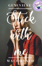 Stick With Me {Editing And Ongoing} by genevieve012