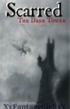 SCARRED; The Dark Tower by XxFantasyGirllxX