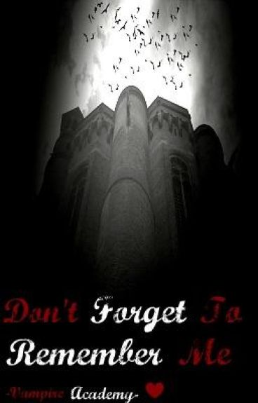 Don't Forget To Remember Me -Vampire Academy-