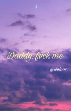 Daddy, fvck me    mygxpjm by weloos_