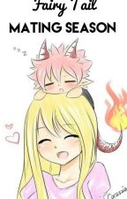 Fairy Tail Mating Season✔ by ChickensNuggetsMmm