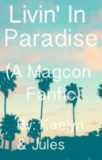 Livin' In Paradise (A Magcon Fanfic) by Kaelyn_Mendes