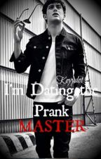 I'm Dating The Prank Master [ON-HOLD] by Keyydot