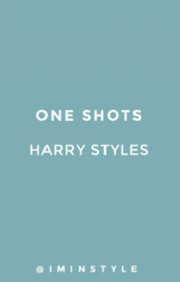 One shots/Harry styles(#Wattys2016)
